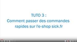 Vidéo Tuto 3 : Comment passer des commandes rapides sur l'e-shop sick.fr